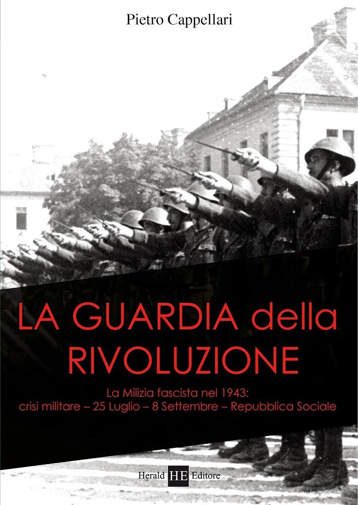 LA GUARDIA DELLA RIVOLUZIONE – La Milizia fascista nel 1943