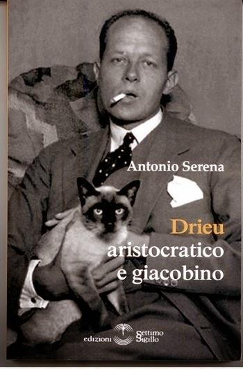 Il Drieu 'aristocratico e giacobino' di Antonio Serena