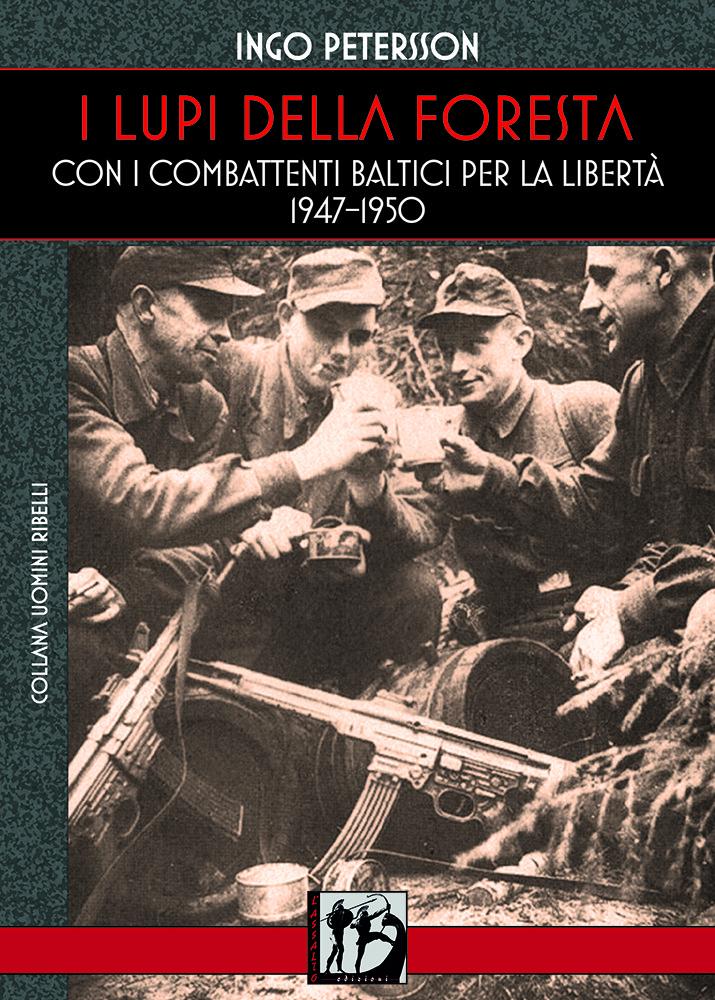 """Ingo Pettersson: """"I lupi della Foresta. Con i combattenti baltici per la libertà 1947-1950"""""""