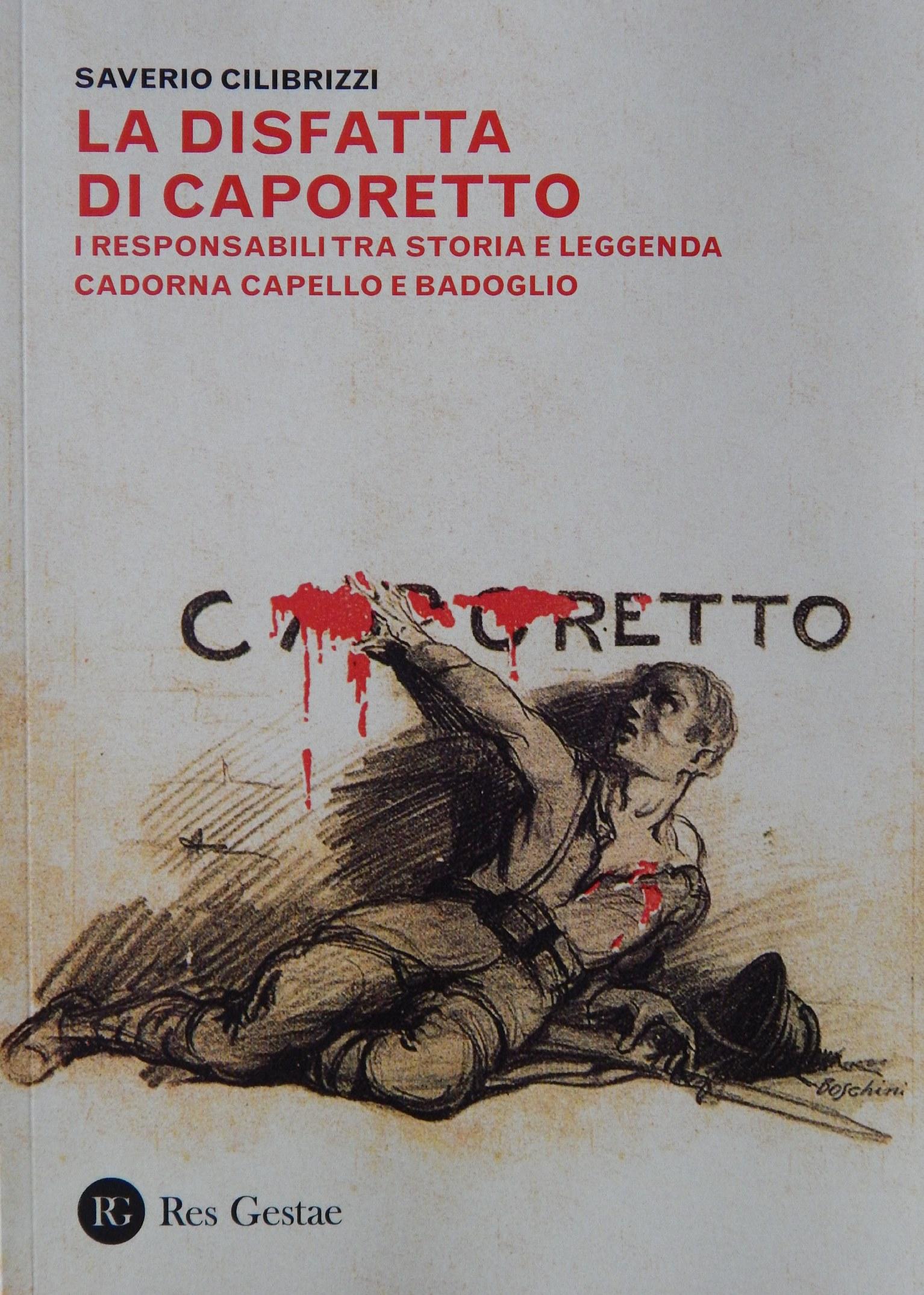 Caporetto, repetita iuvant: «La disfatta di Caporetto. I responsabili tra storia e leggenda. Cadorna Capello e Badoglio»