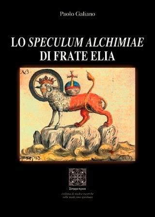 """LO """"SPECULUM ALCHIMIAE"""" DI FRATE ELIA a cura di Paolo Galiano, Edizioni Simmetria."""