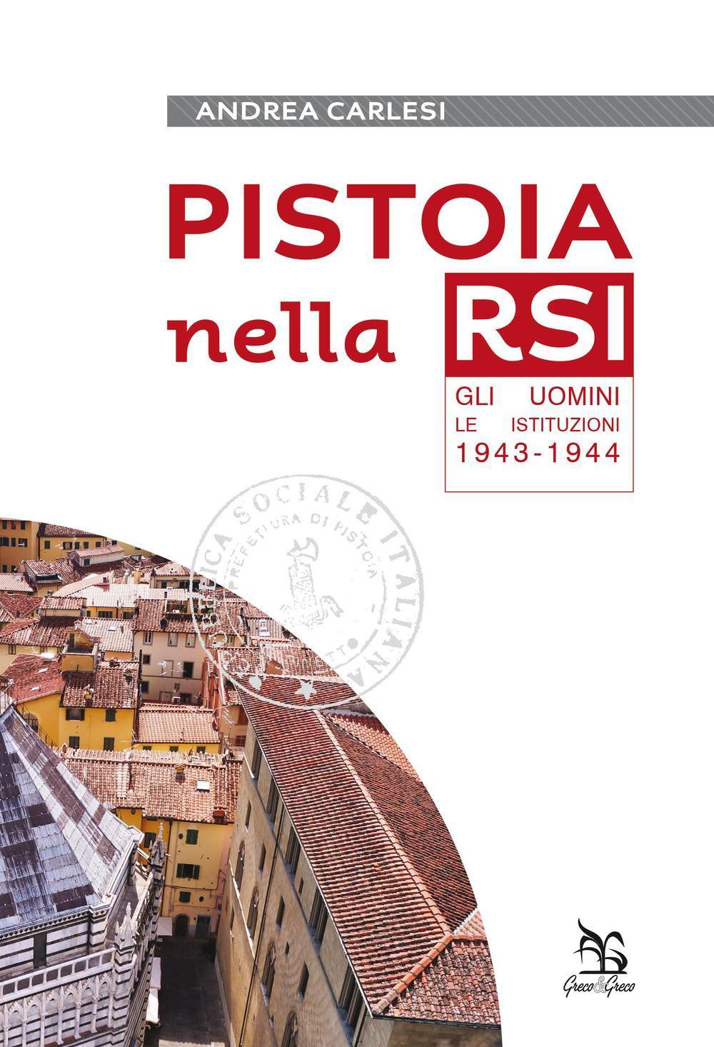 PISTOIA NELLA RSI Una provincia italiana nel 1943-1944  di Francesco G. Manetti