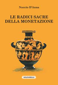 Nuccio D'Anna: Leradici sacre della monetazione – a cura di Dalmazio Frau
