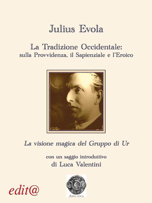 Novità Arcana. La tradizione occidentale: sulla provvidenza, il sapienziale e l'eroico – La visione magica del Gruppo di Ur di Julius Evola