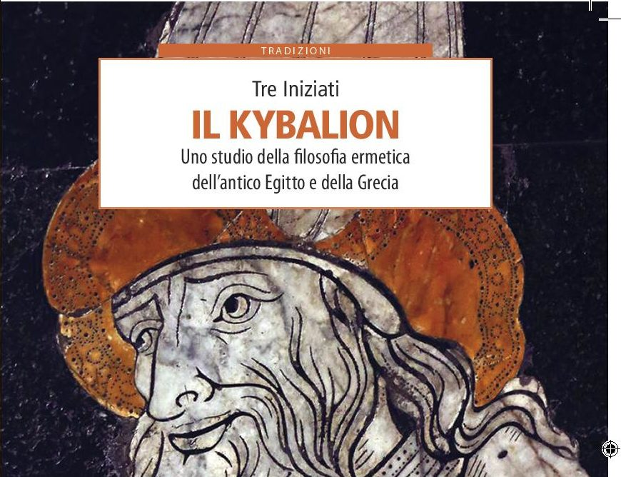 Il KYBALION – Uno studio della filosofia ermetica dell'antico Egitto e della Grecia