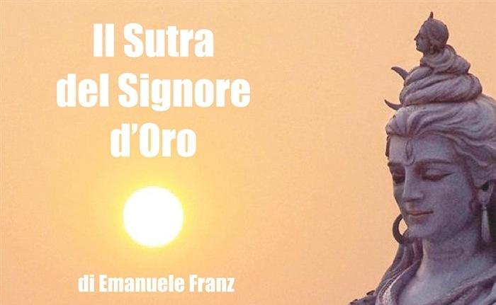 Il Sutra del Signore d'Oro: Emanuele Franz ed un possibile ed attuale Shivaismo – Luca Valentini