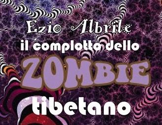 Il complotto dello zombie tibetano: il nuovo romanzo di Ezio Albrile – Marco Toti