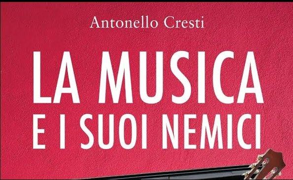 """Verso la musica divina: note a margine del saggio di Antonello Cresti """"La musica e i suoi nemici"""" – Roberto Siconolfi"""